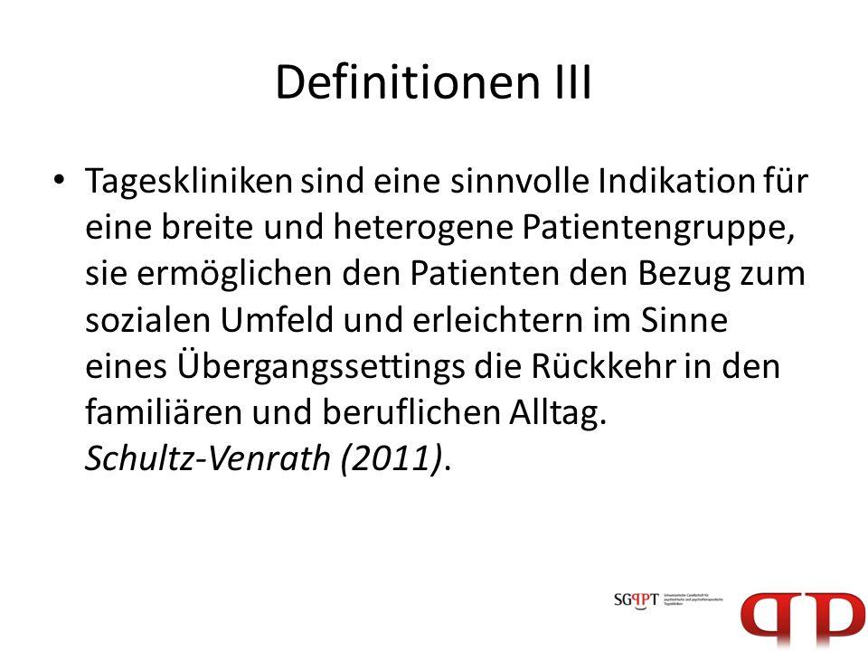 Definitionen III Tageskliniken sind eine sinnvolle Indikation für eine breite und heterogene Patientengruppe, sie ermöglichen den Patienten den Bezug