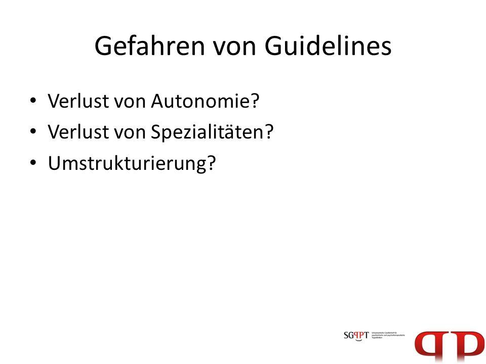 Gefahren von Guidelines Verlust von Autonomie? Verlust von Spezialitäten? Umstrukturierung?