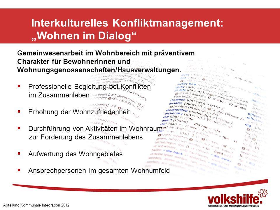 Interkulturelles Konfliktmanagement: Wohnen im Dialog Abteilung Kommunale Integration 2012 Gemeinwesenarbeit im Wohnbereich mit präventivem Charakter