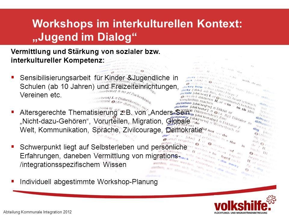 Workshops im interkulturellen Kontext: Jugend im Dialog Abteilung Kommunale Integration 2012 Vermittlung und Stärkung von sozialer bzw.