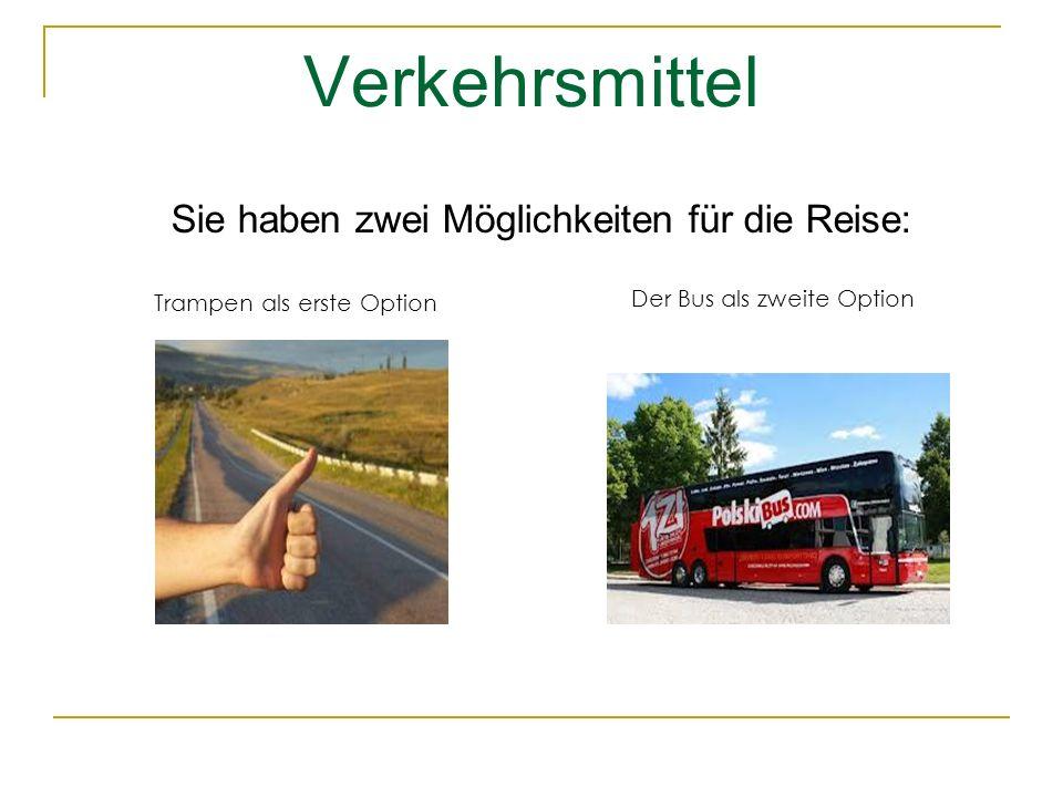 Verkehrsmittel Trampen als erste Option Der Bus als zweite Option Sie haben zwei Möglichkeiten für die Reise: