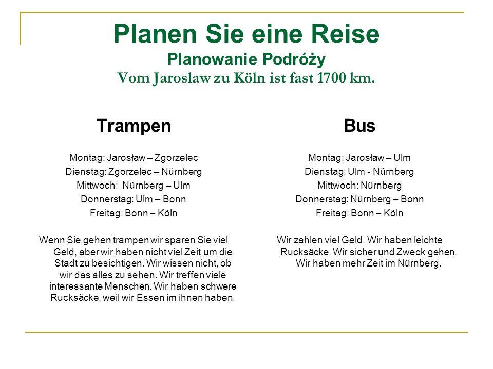 Planen Sie eine Reise Planowanie Podróży Vom Jaroslaw zu Köln ist fast 1700 km. Trampen Montag: Jarosław – Zgorzelec Dienstag: Zgorzelec – Nürnberg Mi