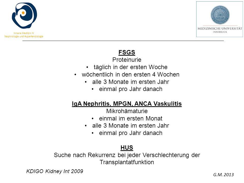 G.M. 2013 Innere Medizin IV Nephrologie und Hypertensiologie FSGS Proteinurie täglich in der ersten Woche wöchentlich in den ersten 4 Wochen alle 3 Mo