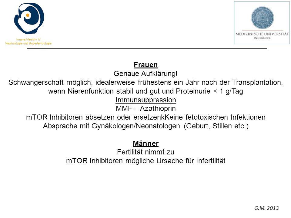G.M. 2013 Innere Medizin IV Nephrologie und Hypertensiologie Frauen Genaue Aufklärung! Schwangerschaft möglich, idealerweise frühestens ein Jahr nach
