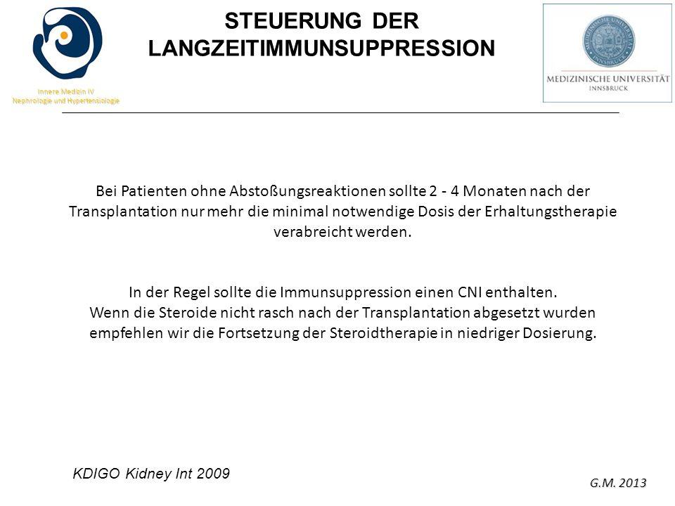 G.M. 2013 Innere Medizin IV Nephrologie und Hypertensiologie Bei Patienten ohne Abstoßungsreaktionen sollte 2 - 4 Monaten nach der Transplantation nur