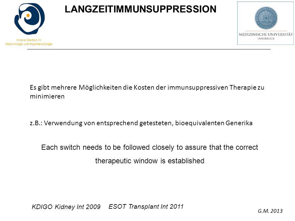 G.M. 2013 Innere Medizin IV Nephrologie und Hypertensiologie Es gibt mehrere Möglichkeiten die Kosten der immunsuppressiven Therapie zu minimieren z.B