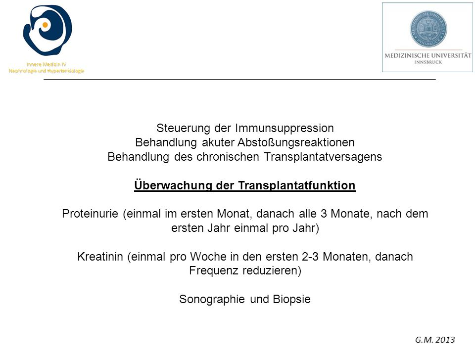 G.M. 2013 Innere Medizin IV Nephrologie und Hypertensiologie Steuerung der Immunsuppression Behandlung akuter Abstoßungsreaktionen Behandlung des chro
