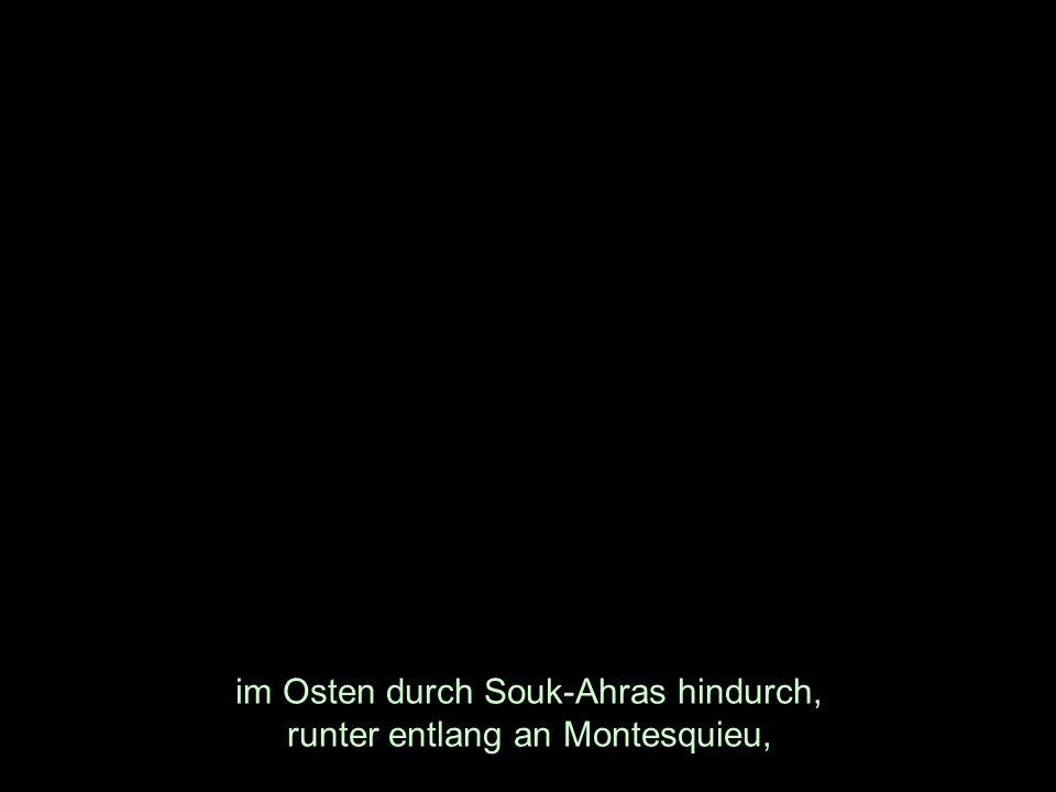 im Osten durch Souk-Ahras hindurch, runter entlang an Montesquieu,