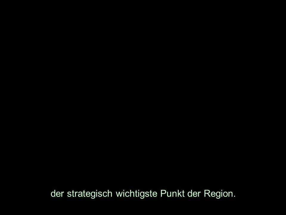 der strategisch wichtigste Punkt der Region.