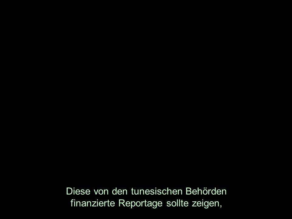 Diese von den tunesischen Behörden finanzierte Reportage sollte zeigen,