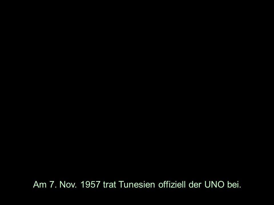 Am 7. Nov. 1957 trat Tunesien offiziell der UNO bei.