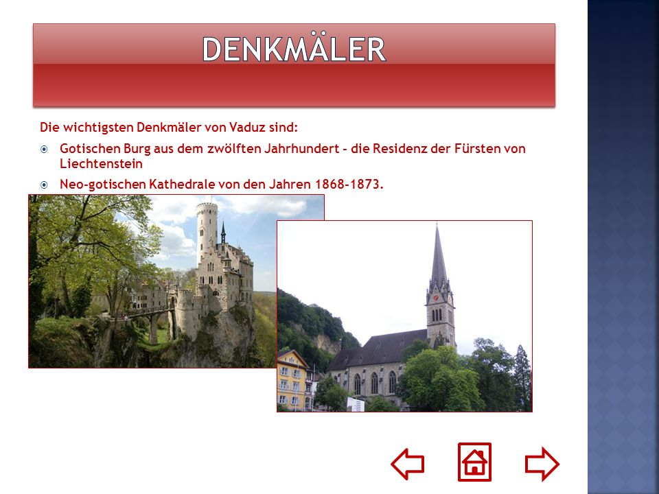 Die wichtigsten Denkmäler von Vaduz sind: Gotischen Burg aus dem zwölften Jahrhundert - die Residenz der Fürsten von Liechtenstein Neo-gotischen Kathe