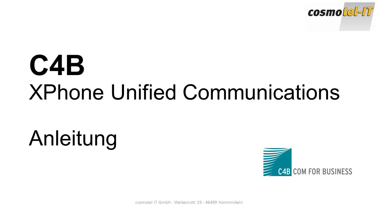 C4B XPhone Unified Communications Anleitung cosmotel IT GmbH - Weikenrott 19 - 46499 Hamminkeln
