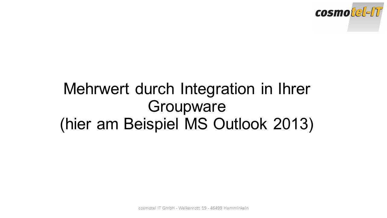 Mehrwert durch Integration in Ihrer Groupware (hier am Beispiel MS Outlook 2013) cosmotel IT GmbH - Weikenrott 19 - 46499 Hamminkeln