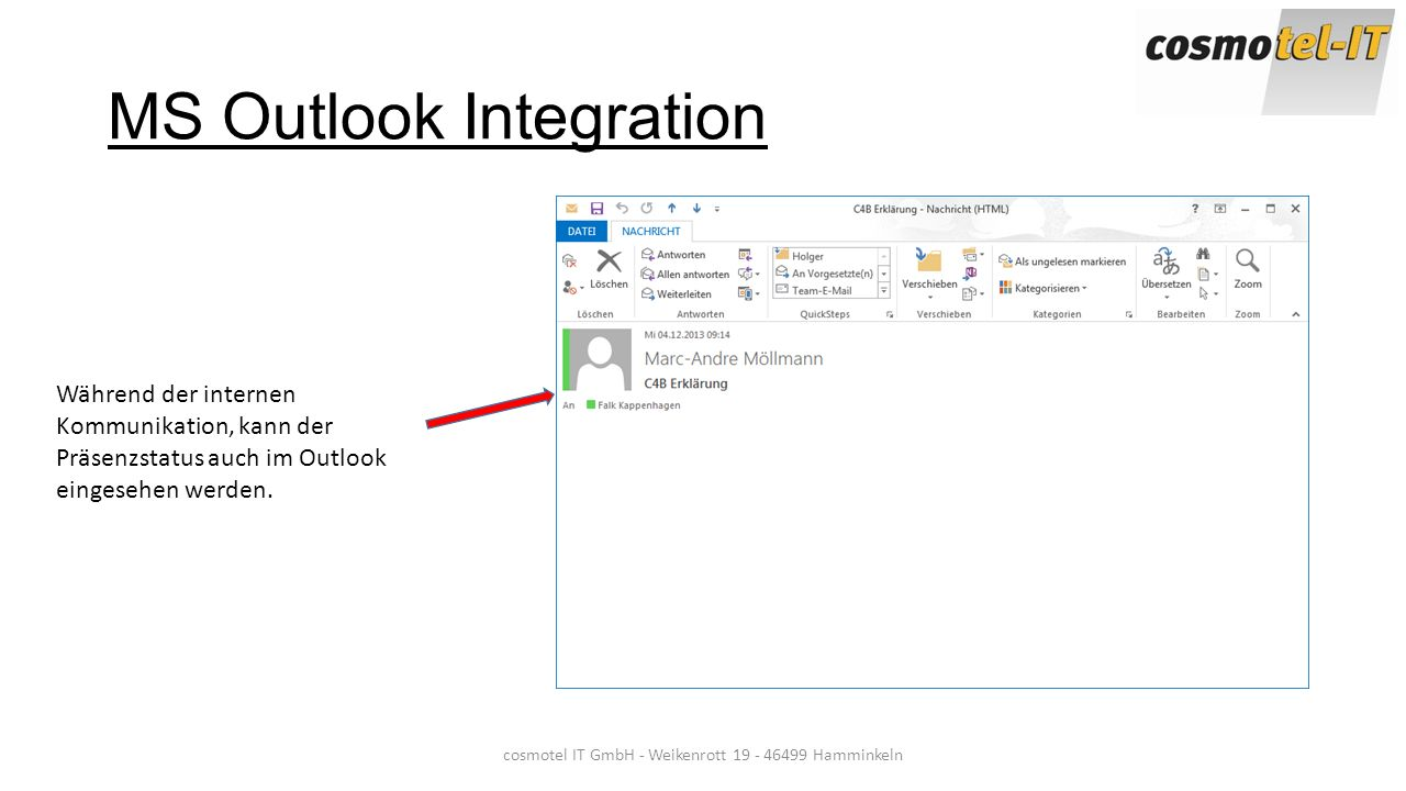 cosmotel IT GmbH - Weikenrott 19 - 46499 Hamminkeln MS Outlook Integration Während der internen Kommunikation, kann der Präsenzstatus auch im Outlook