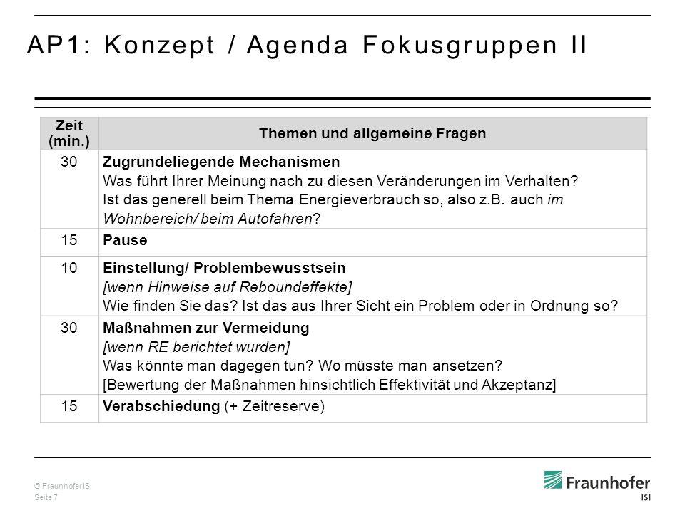 © Fraunhofer ISI Seite 7 AP1: Konzept / Agenda Fokusgruppen II Zeit (min.) Themen und allgemeine Fragen 30 Zugrundeliegende Mechanismen Was führt Ihrer Meinung nach zu diesen Veränderungen im Verhalten.