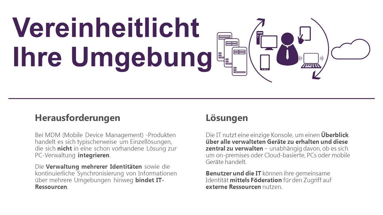 Vereinheitlicht Ihre Umgebung HerausforderungenLösungen Bei MDM (Mobile Device Management) -Produkten handelt es sich typischerweise um Einzellösungen