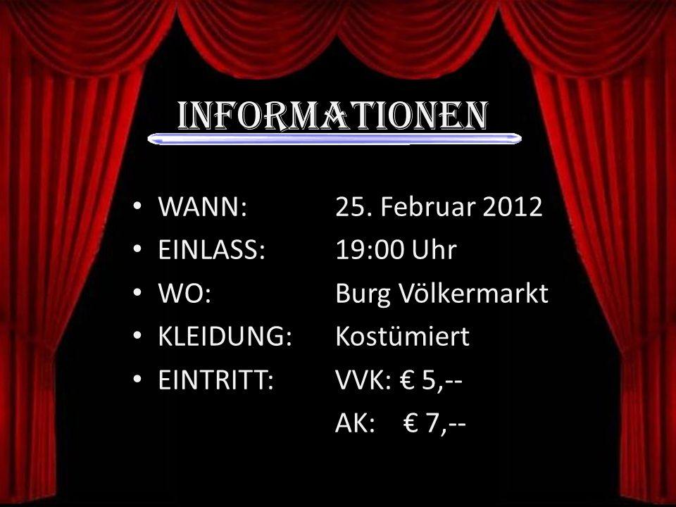 Informationen WANN:25. Februar 2012 EINLASS:19:00 Uhr WO:Burg Völkermarkt KLEIDUNG: Kostümiert EINTRITT:VVK: 5,-- AK: 7,--