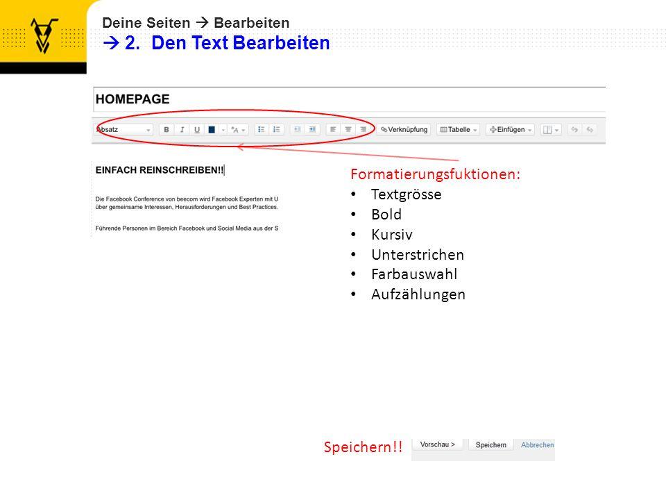 Deine Seiten Bearbeiten 2. Den Text Bearbeiten Formatierungsfuktionen: Textgrösse Bold Kursiv Unterstrichen Farbauswahl Aufzählungen Speichern!!