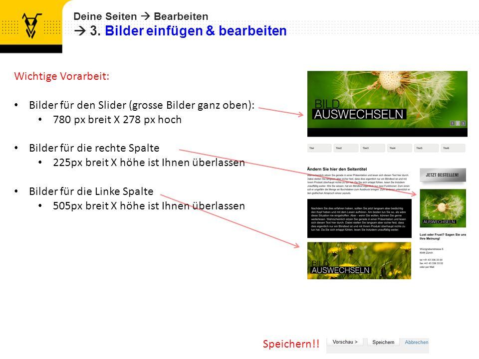 Deine Seiten Bearbeiten 3. Bilder einfügen & bearbeiten Speichern!! Wichtige Vorarbeit: Bilder für den Slider (grosse Bilder ganz oben): 780 px breit