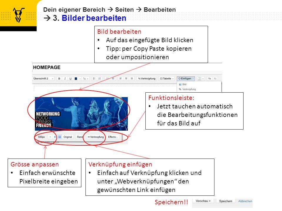 Dein eigener Bereich Seiten Bearbeiten 3. Bilder bearbeiten Speichern!! Bild bearbeiten Auf das eingefügte Bild klicken Tipp: per Copy Paste kopieren