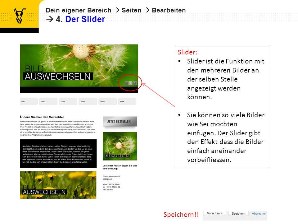 Dein eigener Bereich Seiten Bearbeiten 4. Der Slider Speichern!! Slider: Slider ist die Funktion mit den mehreren Bilder an der selben Stelle angezeig