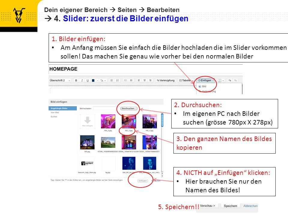 Dein eigener Bereich Seiten Bearbeiten 4. Slider: zuerst die Bilder einfügen 5. Speichern!! 1. Bilder einfügen: Am Anfang müssen Sie einfach die Bilde