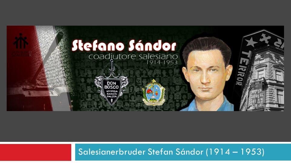 Salesianerbruder Stefan Sándor (1914 – 1953)