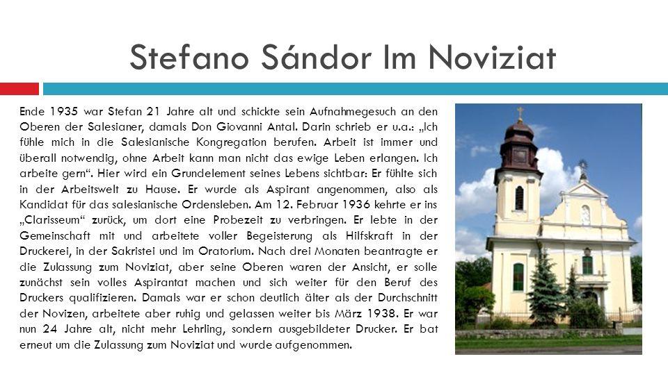 Stefano Sándor Im Noviziat Ende 1935 war Stefan 21 Jahre alt und schickte sein Aufnahmegesuch an den Oberen der Salesianer, damals Don Giovanni Antal.