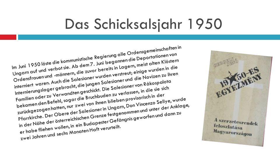 Das Schicksalsjahr 1950 Im Juni 1950 löste die kommunistische Regierung alle Ordensgemeinschaften in Ungarn auf und verbot sie.