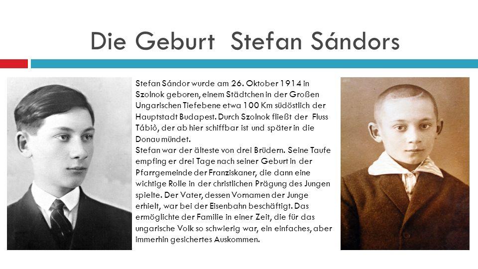 Die Geburt Stefan Sándors Stefan Sándor wurde am 26.