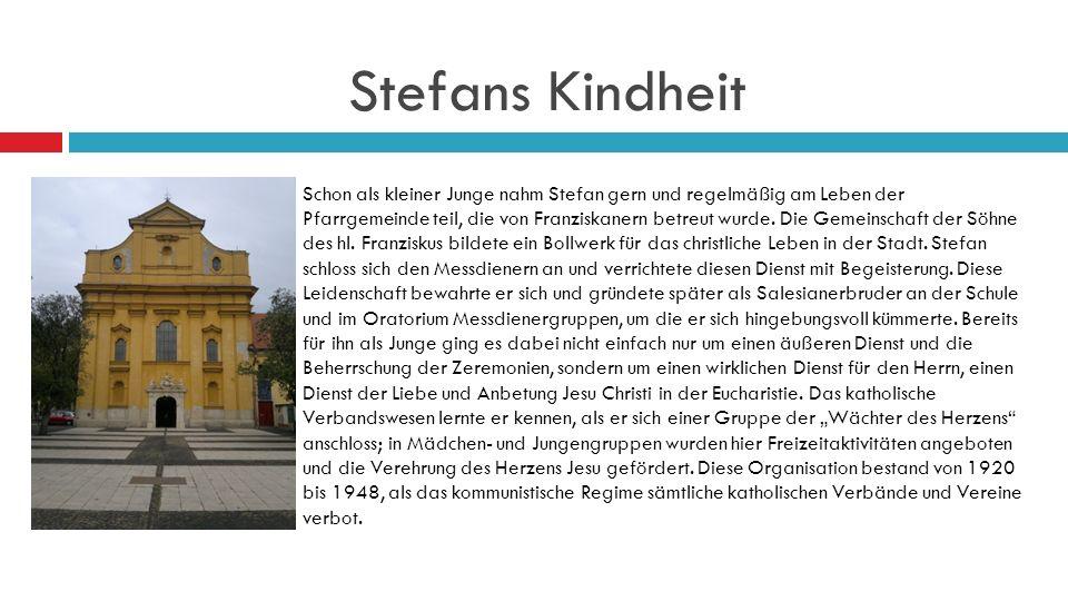 Stefans Kindheit Schon als kleiner Junge nahm Stefan gern und regelmäßig am Leben der Pfarrgemeinde teil, die von Franziskanern betreut wurde.