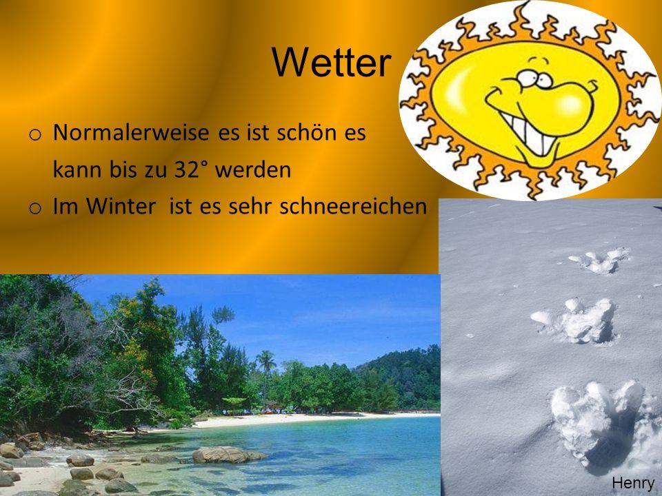 Wetter o Normalerweise es ist schön es kann bis zu 32° werden o Im Winter ist es sehr schneereichen Henry