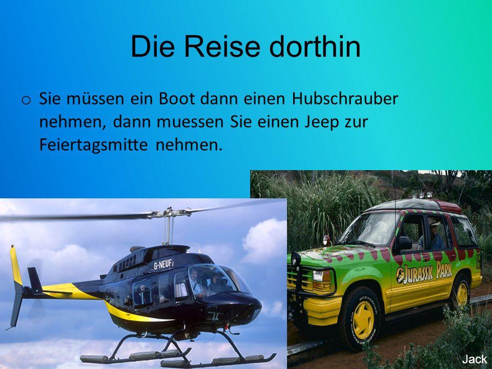 Die Reise dorthin o Sie müssen ein Boot dann einen Hubschrauber nehmen, dann muessen Sie einen Jeep zur Feiertagsmitte nehmen. Jack