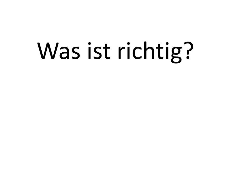 Was ist richtig?