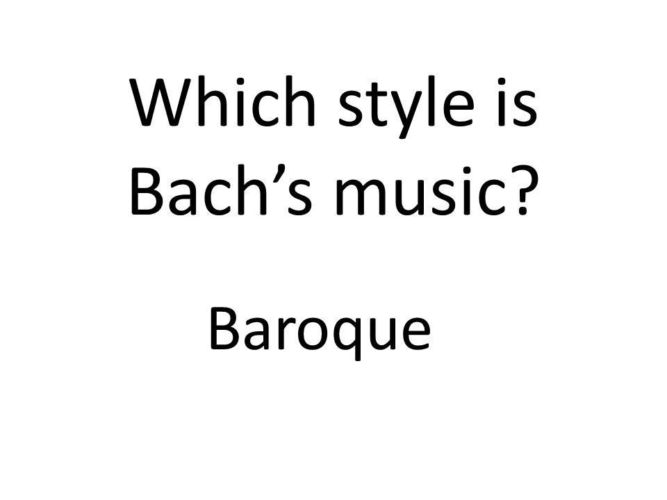 Which style is Bachs music? Baroque