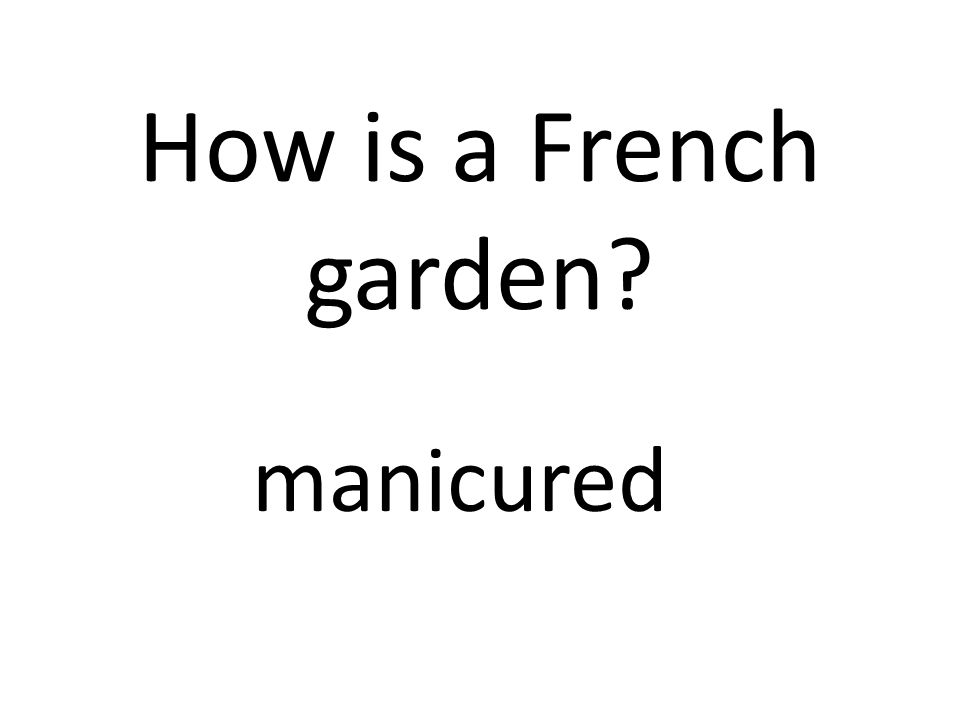 How is a French garden? manicured