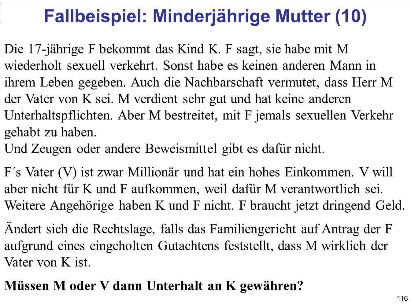 116 Fallbeispiel: Minderjährige Mutter (10) Die 17-jährige F bekommt das Kind K. F sagt, sie habe mit M wiederholt sexuell verkehrt. Sonst habe es kei