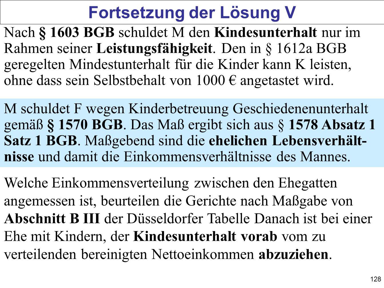 128 Fortsetzung der Lösung V Nach § 1603 BGB schuldet M den Kindesunterhalt nur im Rahmen seiner Leistungsfähigkeit. Den in § 1612a BGB geregelten Min
