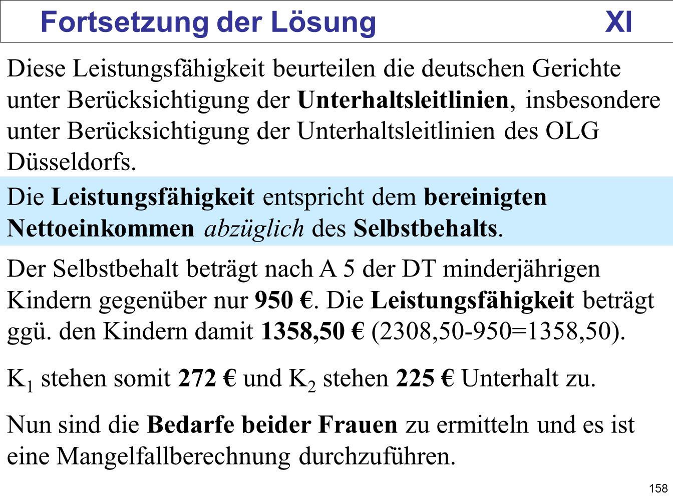 158 Fortsetzung der Lösung XI Diese Leistungsfähigkeit beurteilen die deutschen Gerichte unter Berücksichtigung der Unterhaltsleitlinien, insbesondere