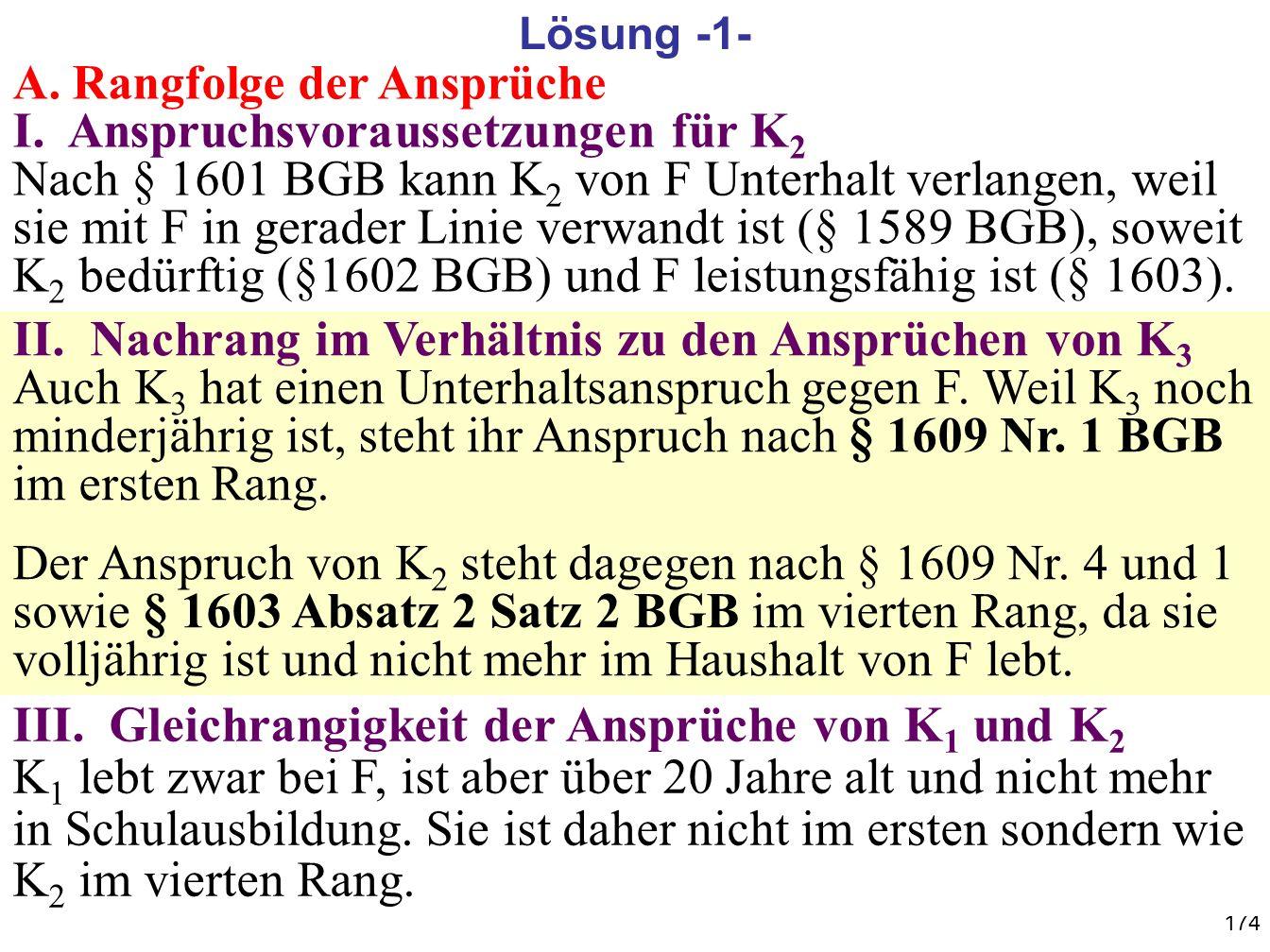 174 A. Rangfolge der Ansprüche I. Anspruchsvoraussetzungen für K 2 Nach § 1601 BGB kann K 2 von F Unterhalt verlangen, weil sie mit F in gerader Linie