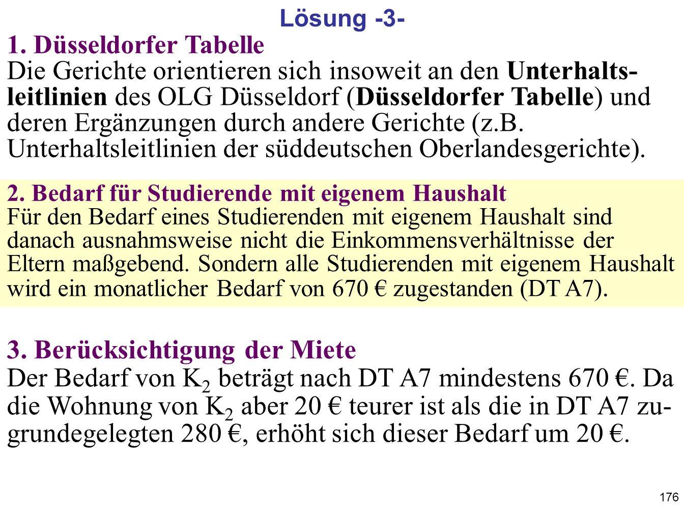 176 1. Düsseldorfer Tabelle Die Gerichte orientieren sich insoweit an den Unterhalts- leitlinien des OLG Düsseldorf (Düsseldorfer Tabelle) und deren E