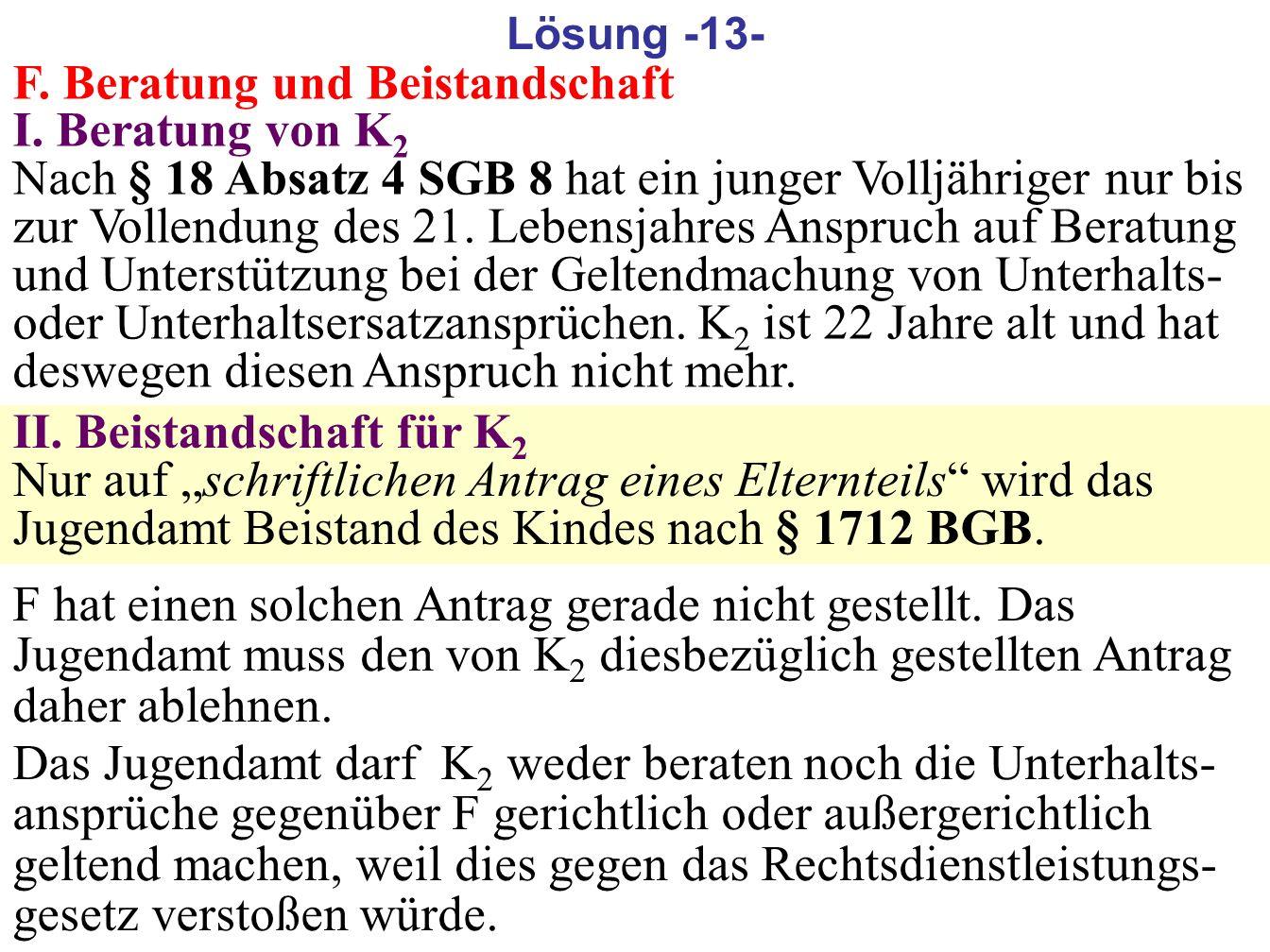 186 F. Beratung und Beistandschaft I. Beratung von K 2 Nach § 18 Absatz 4 SGB 8 hat ein junger Volljähriger nur bis zur Vollendung des 21. Lebensjahre