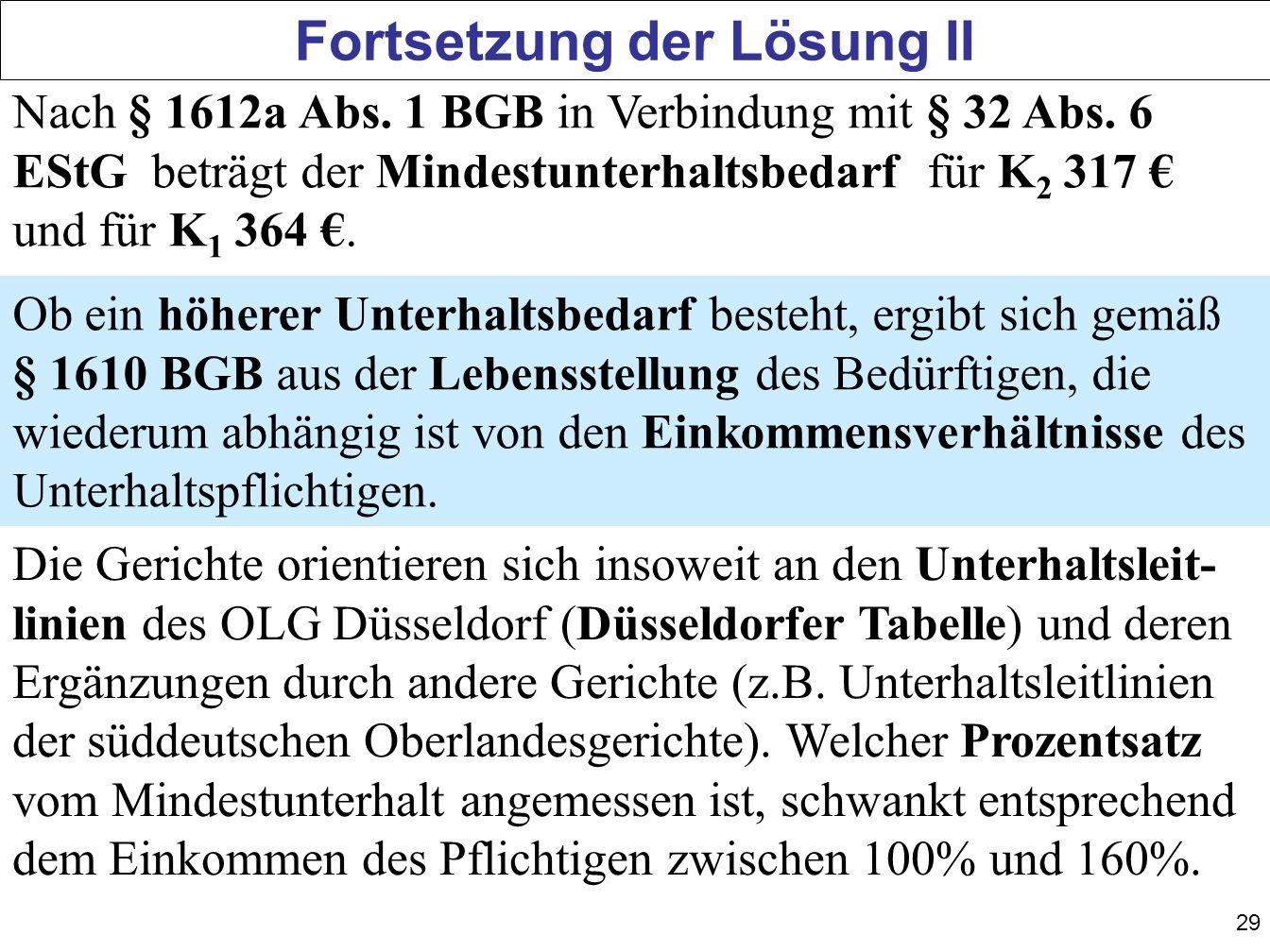 29 Fortsetzung der Lösung II Nach § 1612a Abs. 1 BGB in Verbindung mit § 32 Abs. 6 EStG beträgt der Mindestunterhaltsbedarf für K 2 317 und für K 1 36