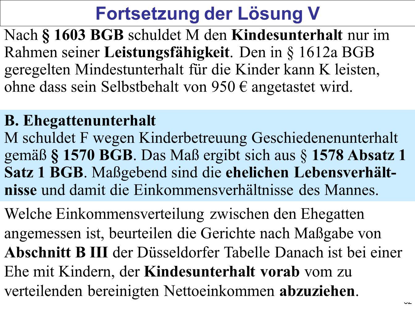 32 Fortsetzung der Lösung V Nach § 1603 BGB schuldet M den Kindesunterhalt nur im Rahmen seiner Leistungsfähigkeit. Den in § 1612a BGB geregelten Mind