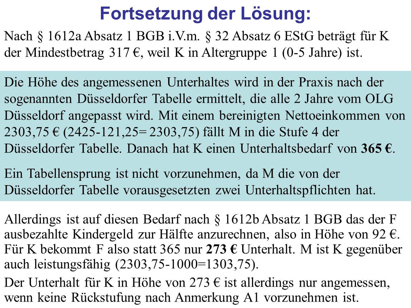 63 Fortsetzung der Lösung: Nach § 1612a Absatz 1 BGB i.V.m. § 32 Absatz 6 EStG beträgt für K der Mindestbetrag 317, weil K in Altergruppe 1 (0-5 Jahre