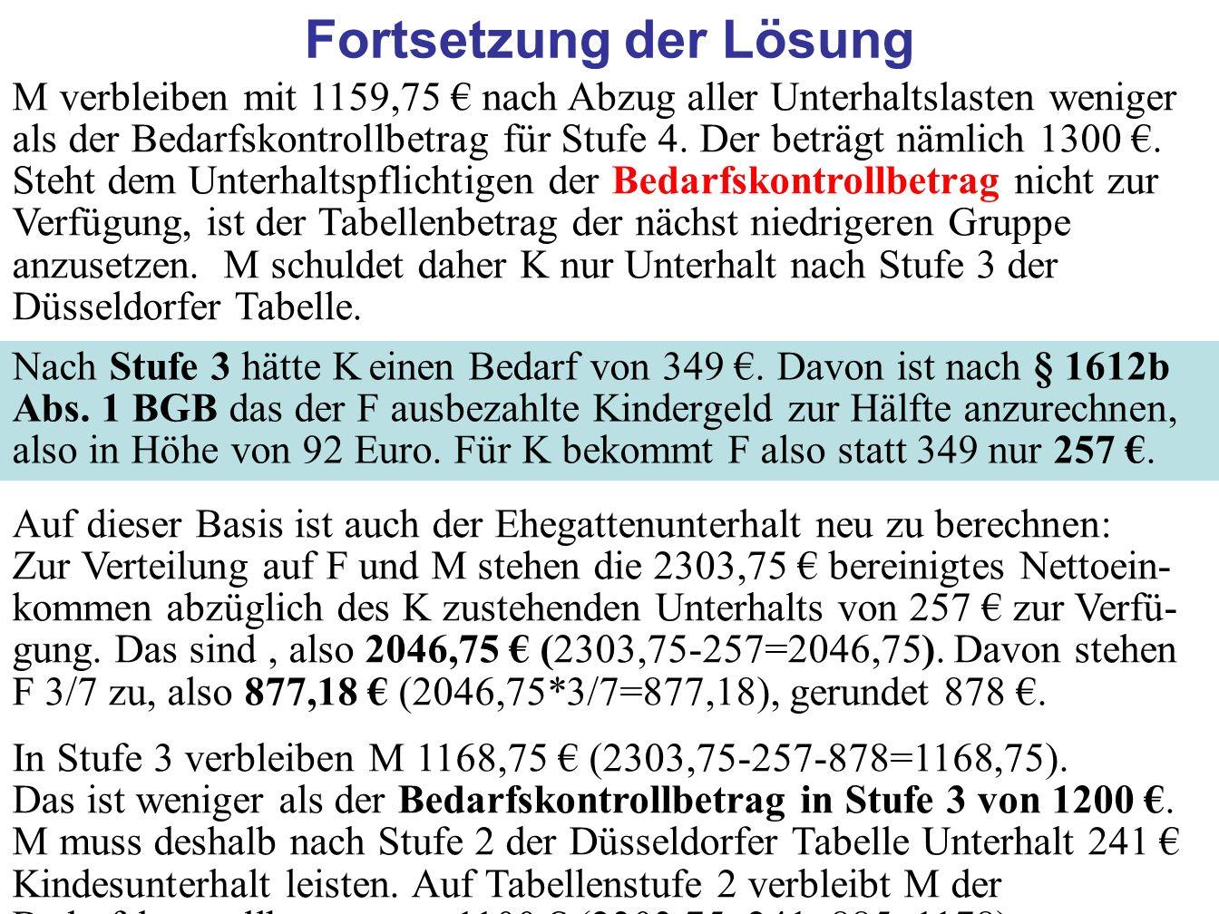 66 Fortsetzung der Lösung M verbleiben mit 1159,75 nach Abzug aller Unterhaltslasten weniger als der Bedarfskontrollbetrag für Stufe 4. Der beträgt nä