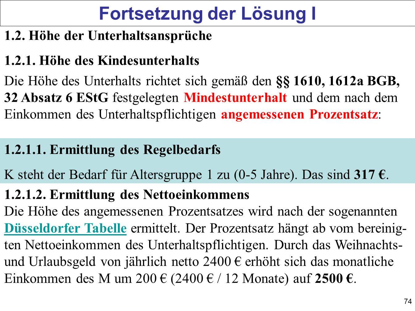 74 Fortsetzung der Lösung I 1.2. Höhe der Unterhaltsansprüche 1.2.1. Höhe des Kindesunterhalts Die Höhe des Unterhalts richtet sich gemäß den §§ 1610,