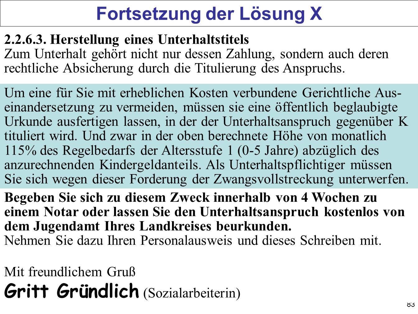 83 Fortsetzung der Lösung X 2.2.6.3. Herstellung eines Unterhaltstitels Zum Unterhalt gehört nicht nur dessen Zahlung, sondern auch deren rechtliche A