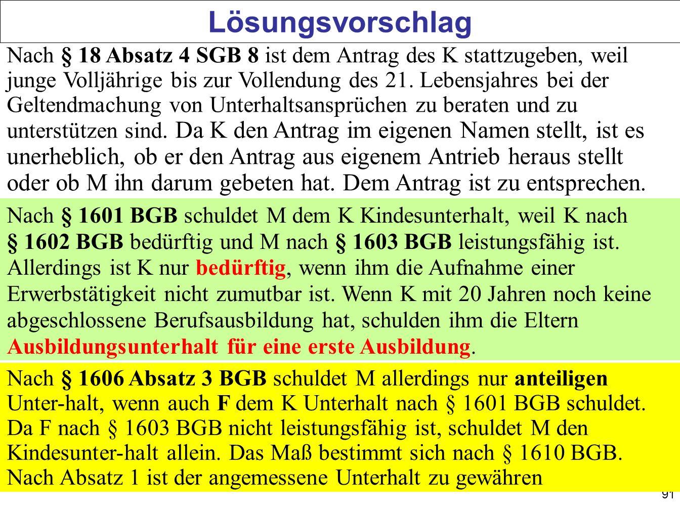 91 Lösungsvorschlag Nach § 18 Absatz 4 SGB 8 ist dem Antrag des K stattzugeben, weil junge Volljährige bis zur Vollendung des 21. Lebensjahres bei der
